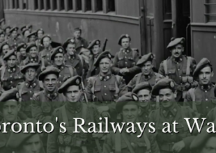Thumbnail for the post titled: Toronto's Railways At War